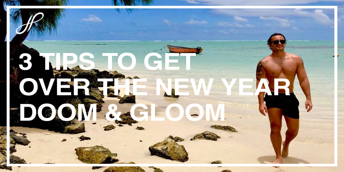 3 Top Tips to get over the DOOM & GLOOM of the New Year